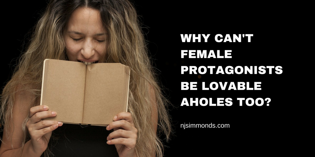 Why Can't Female Protagonists be Lovable Aholes Too?